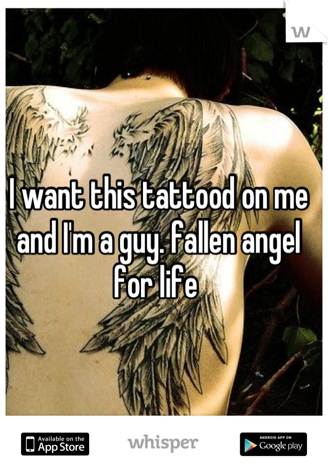 I want this tattood on me and I'm a guy. fallen angel for life