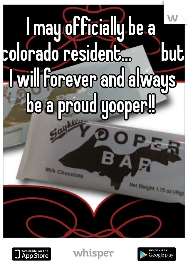 I may officially be a colorado resident...     but I will forever and always be a proud yooper!!