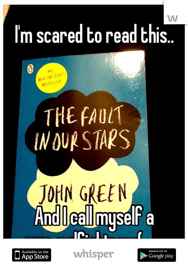 I'm scared to read this..        And I call myself a nerdfighter. :(