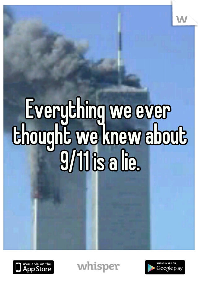 Everything we ever thought we knew about 9/11 is a lie.