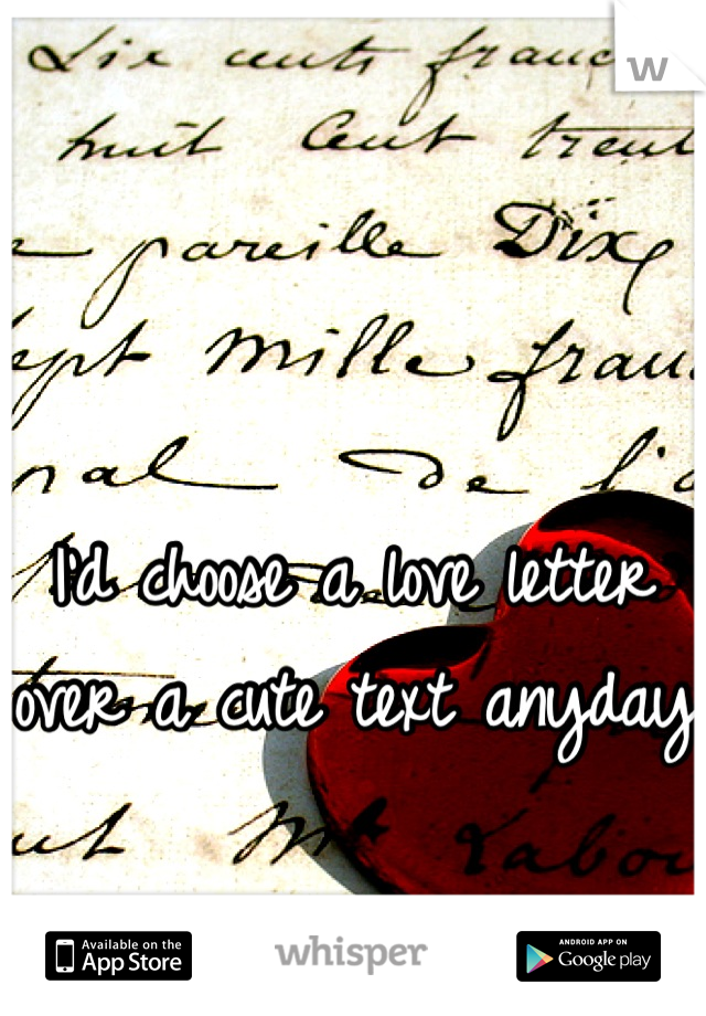 I'd choose a love letter over a cute text anyday