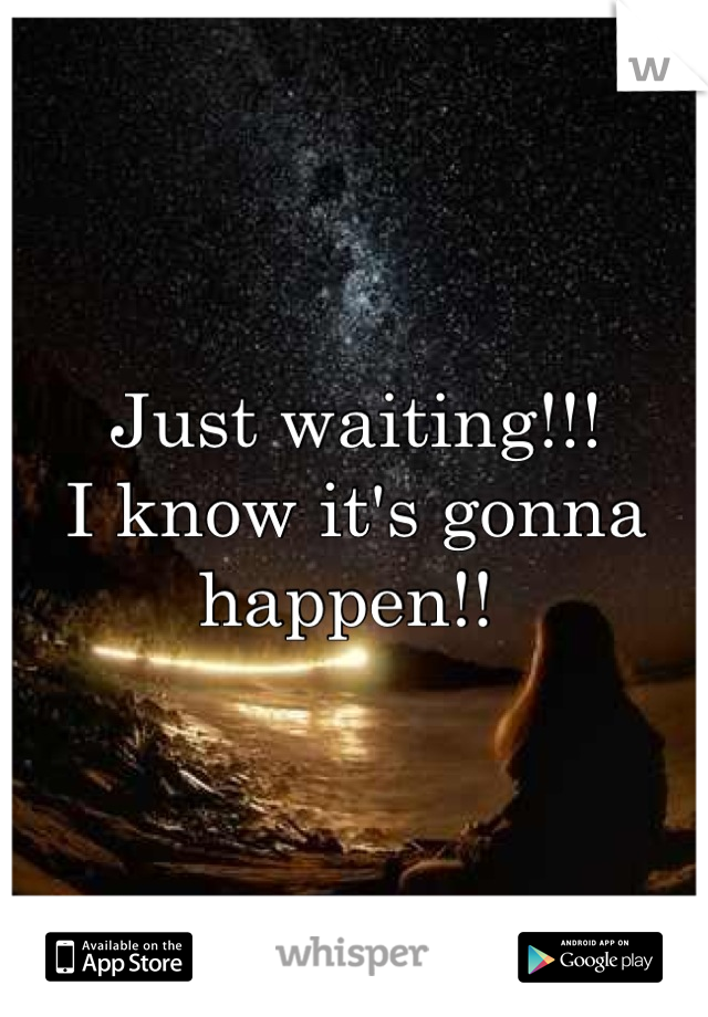 Just waiting!!!  I know it's gonna happen!!