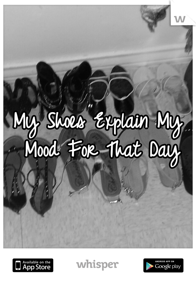 My Shoes Explain My Mood For That Day