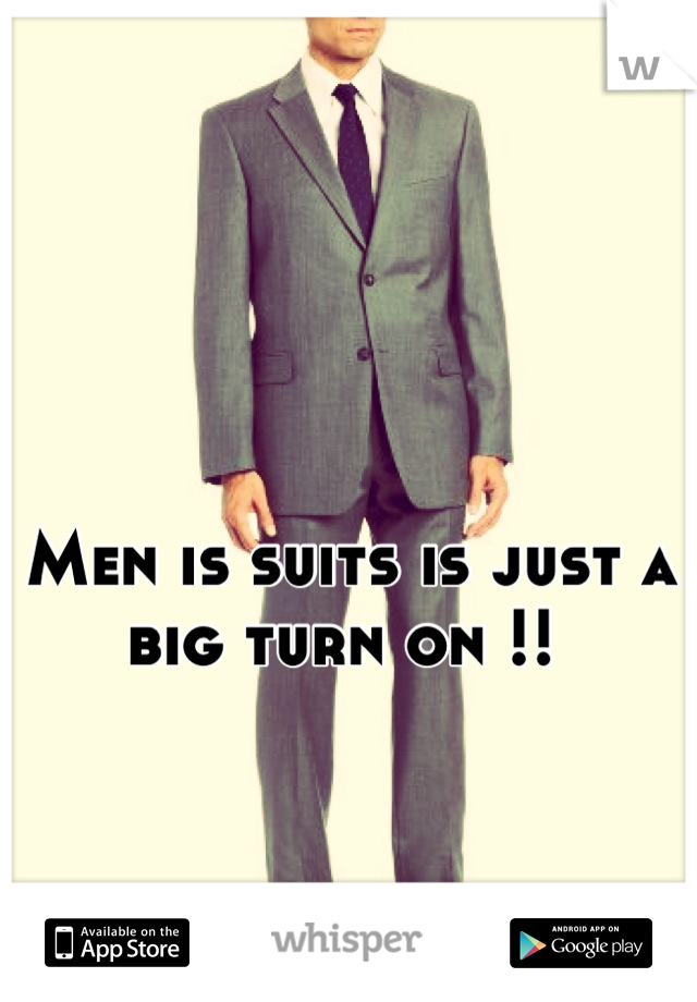 Men is suits is just a big turn on !!