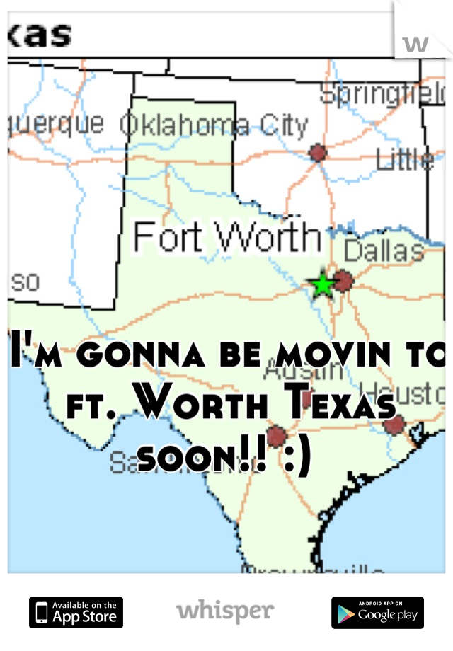 I'm gonna be movin to ft. Worth Texas soon!! :)