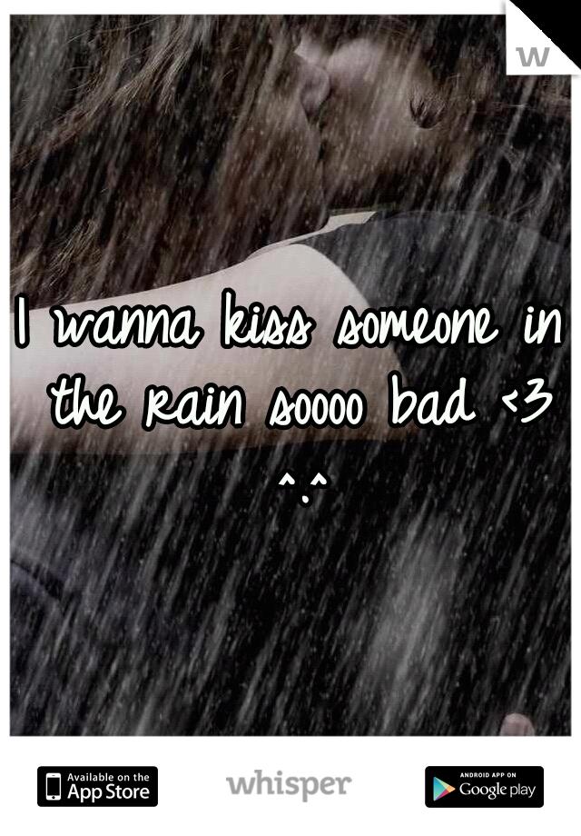 I wanna kiss someone in the rain soooo bad <3 ^.^