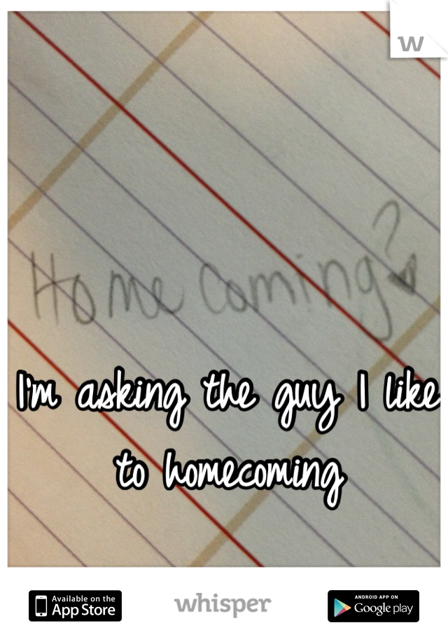 I'm asking the guy I like to homecoming