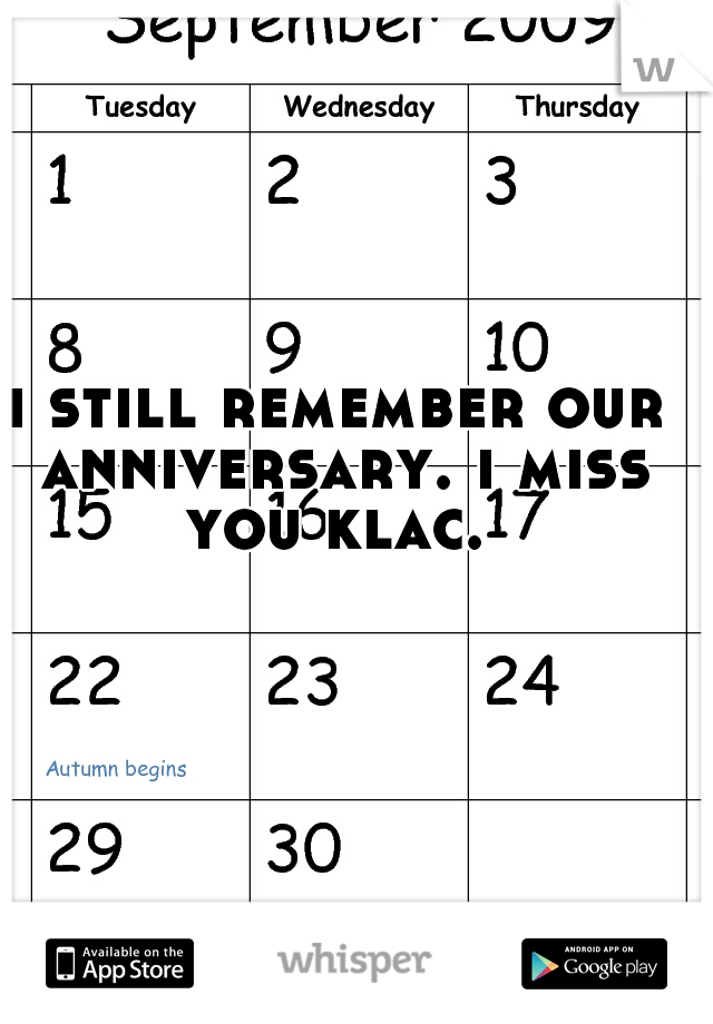i still remember our anniversary. i miss you klac.
