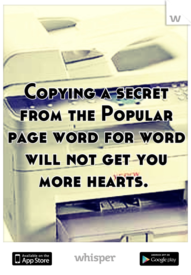 Copying a secret from the Popular page word for word will not get you more hearts.