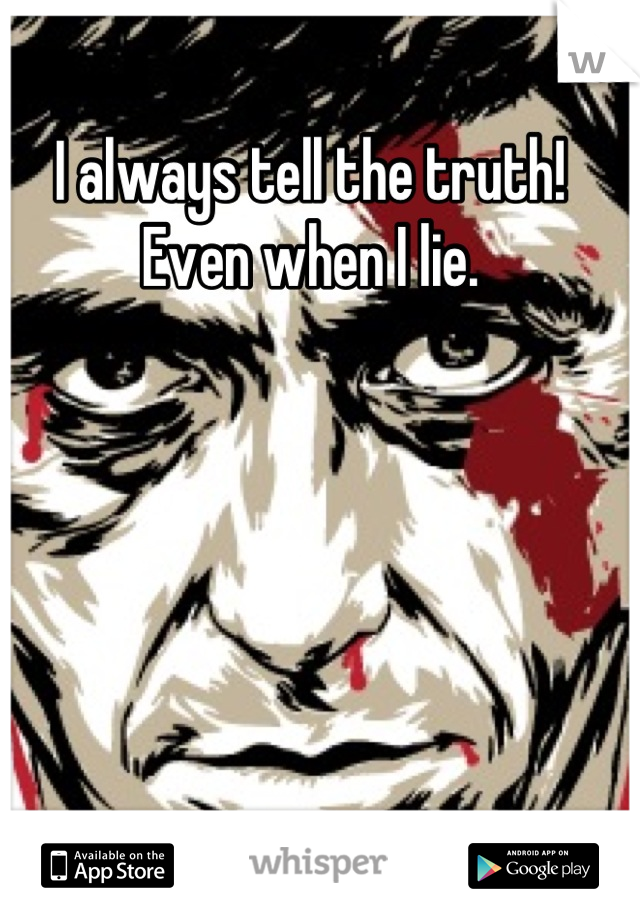 I always tell the truth! Even when I lie.