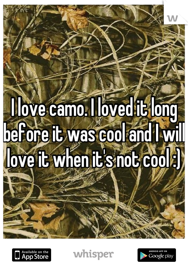 I love camo. I loved it long before it was cool and I will love it when it's not cool :)