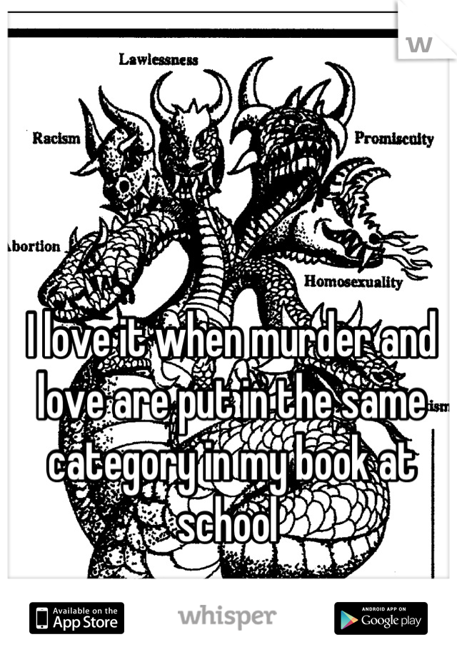 I love it when murder and love are put in the same category in my book at school