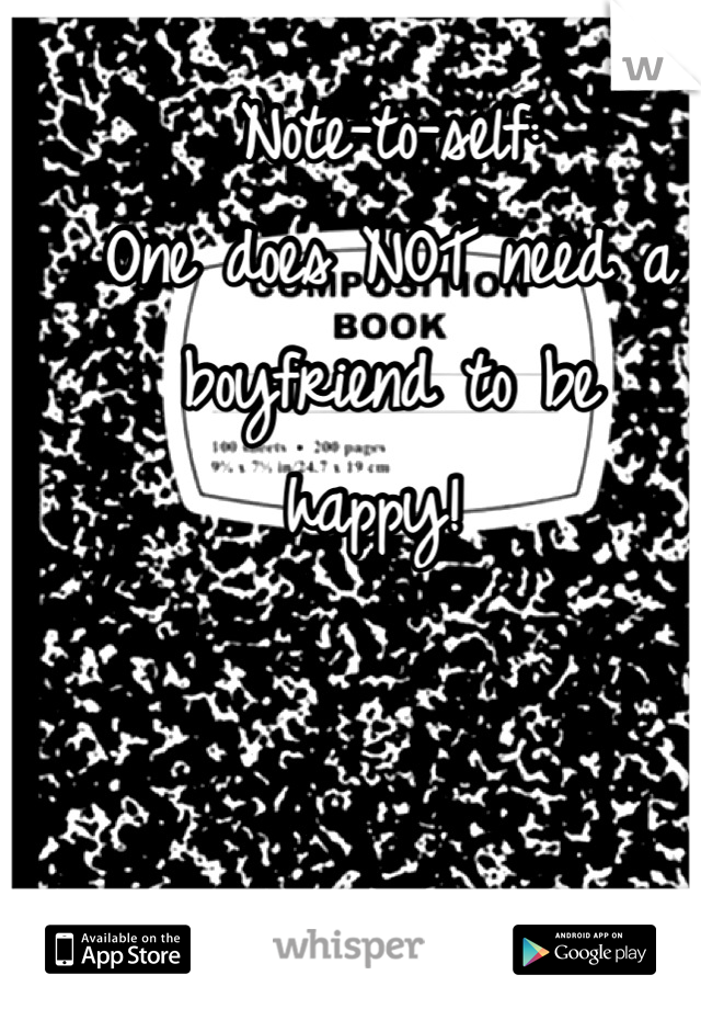 Note-to-self:  One does NOT need a  boyfriend to be  happy!