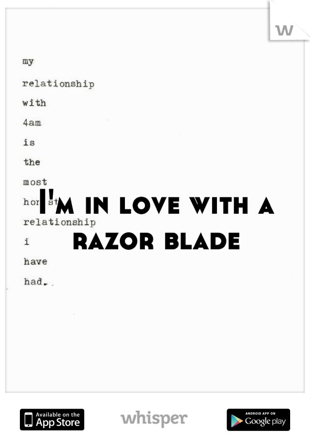 I'm in love with a razor blade