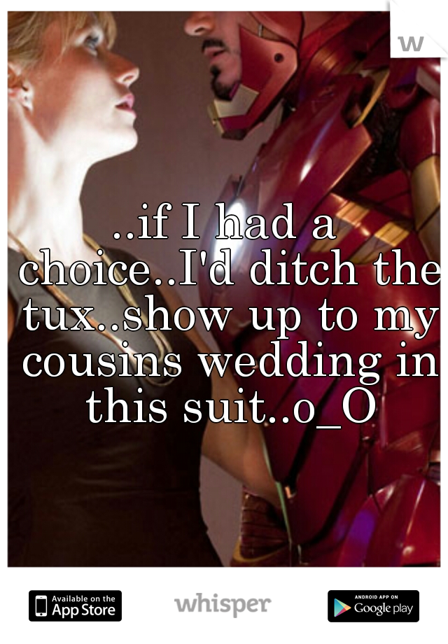 ..if I had a choice..I'd ditch the tux..show up to my cousins wedding in this suit..o_O