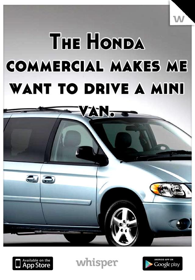 The Honda commercial makes me want to drive a mini van.