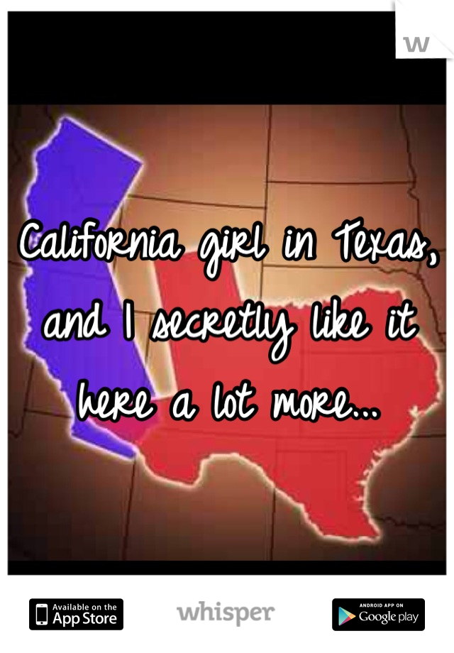 California girl in Texas, and I secretly like it here a lot more...