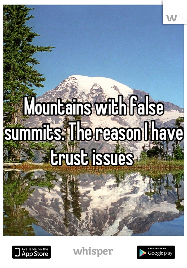 Mountains with false summits. The reason I have trust issues