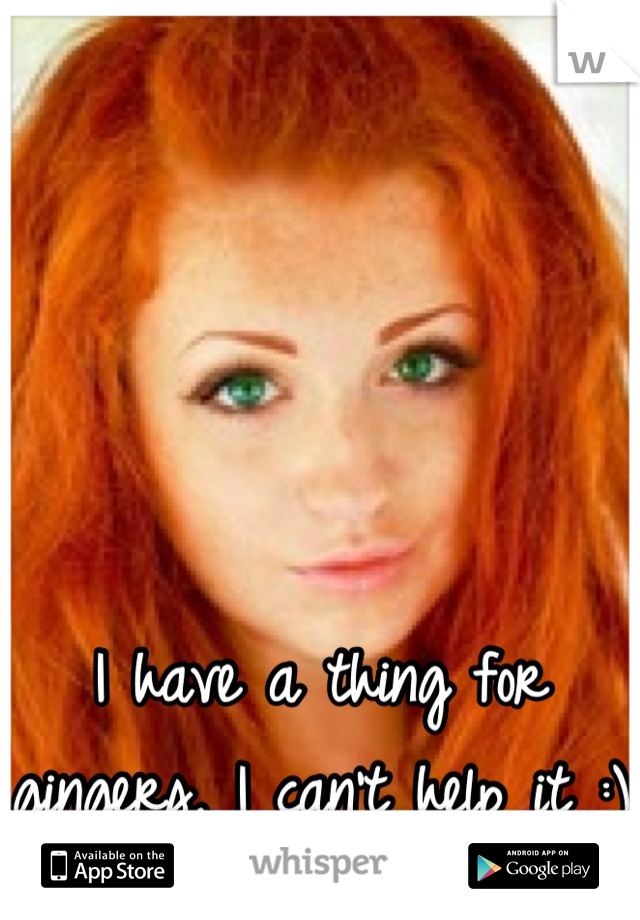 I have a thing for gingers, I can't help it :)