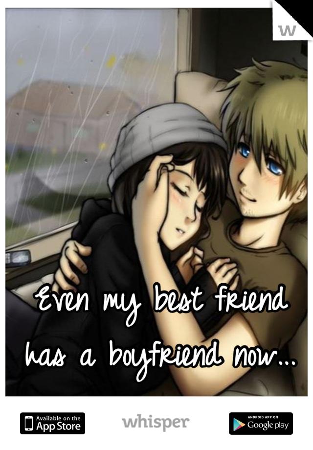Even my best friend has a boyfriend now...