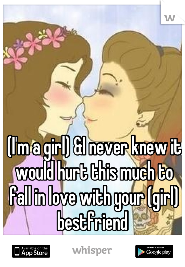 (I'm a girl) &I never knew it would hurt this much to fall in love with your (girl) bestfriend