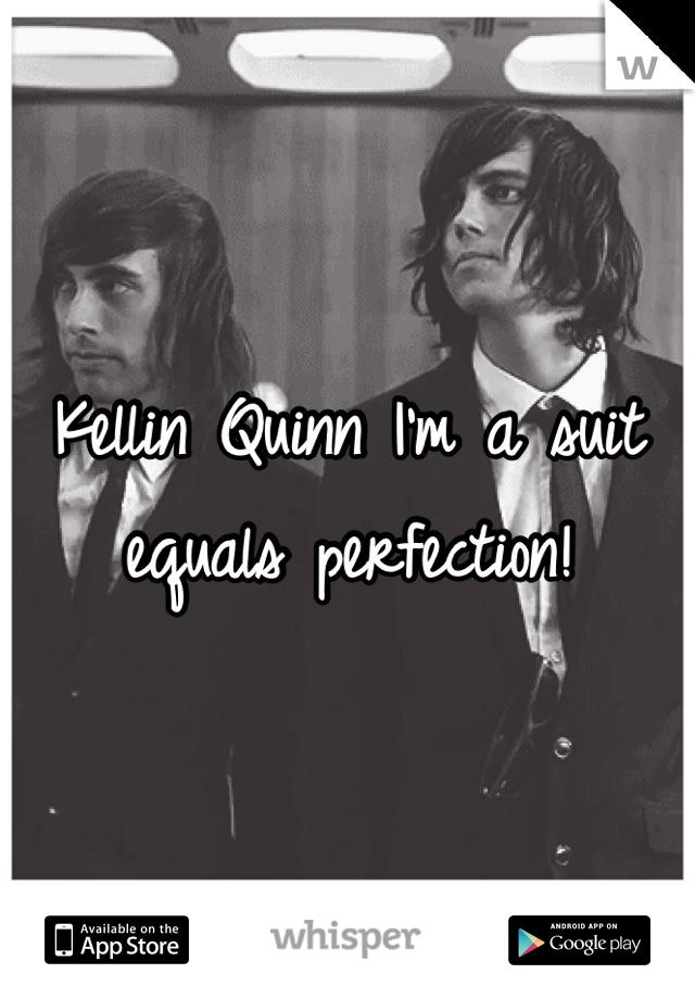 Kellin Quinn I'm a suit equals perfection!