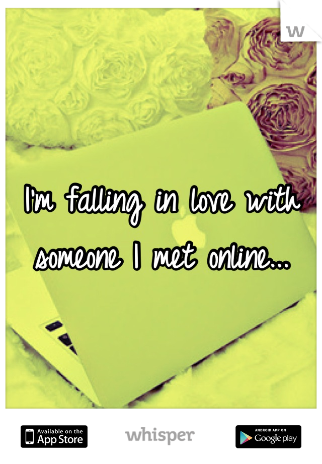 I'm falling in love with someone I met online...
