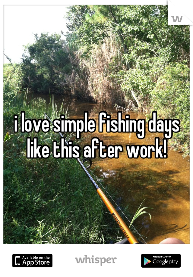 i love simple fishing days like this after work!