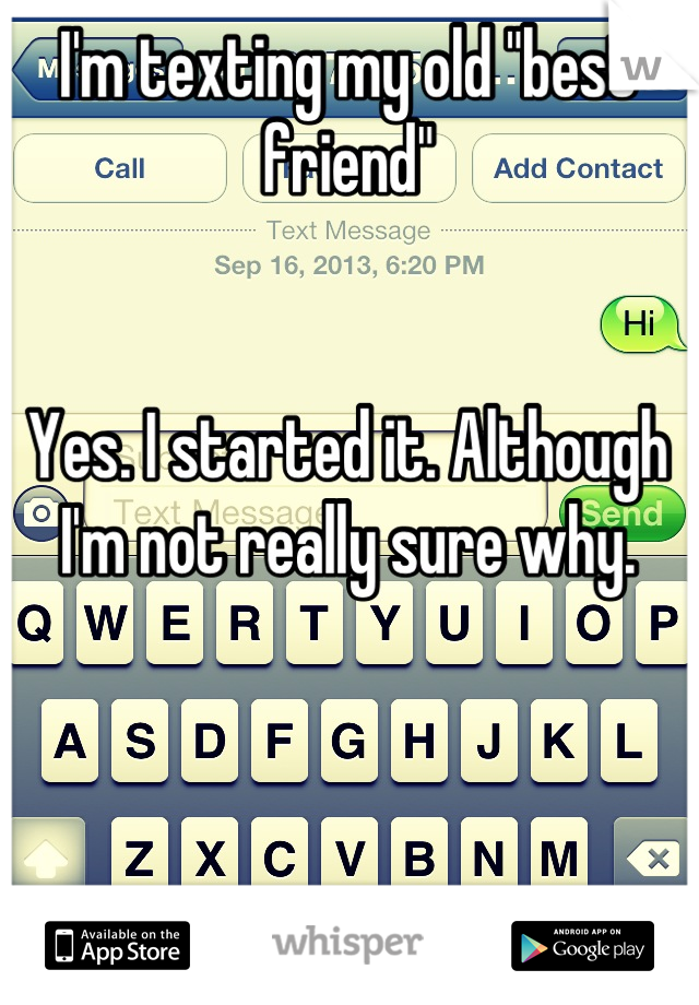 """I'm texting my old """"best friend""""    Yes. I started it. Although I'm not really sure why."""