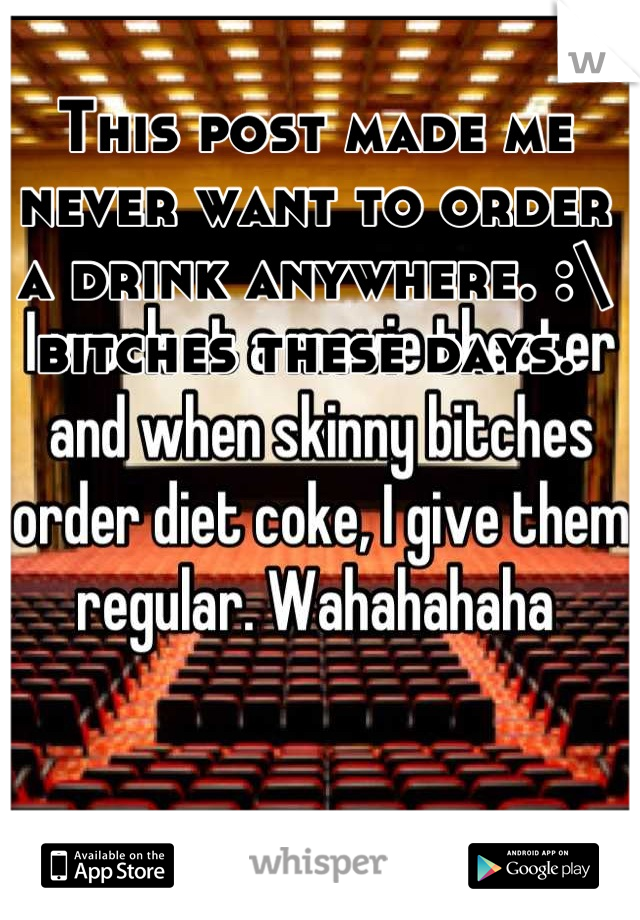 This post made me never want to order a drink anywhere. :\ bitches these days.