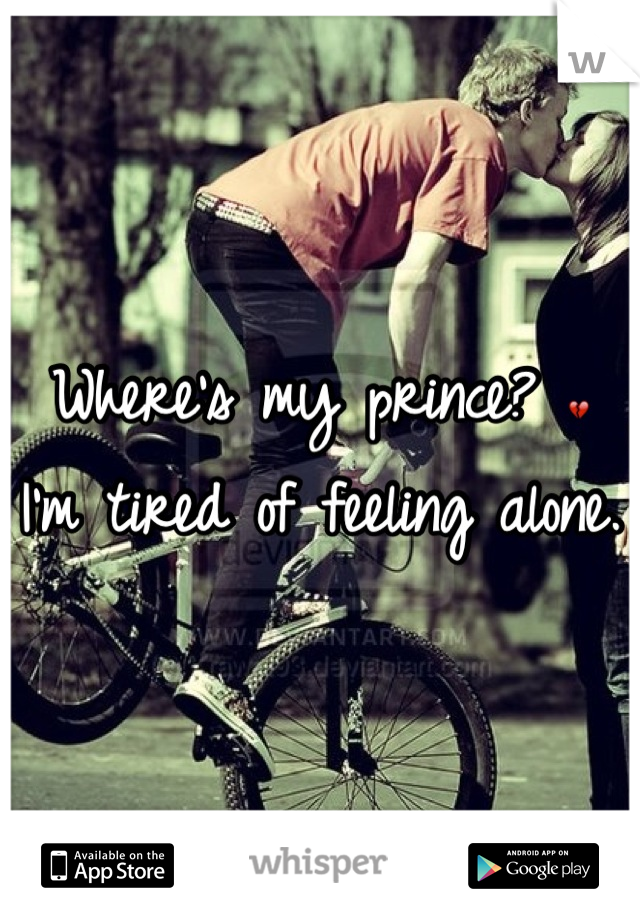 Where's my prince? 💔 I'm tired of feeling alone.