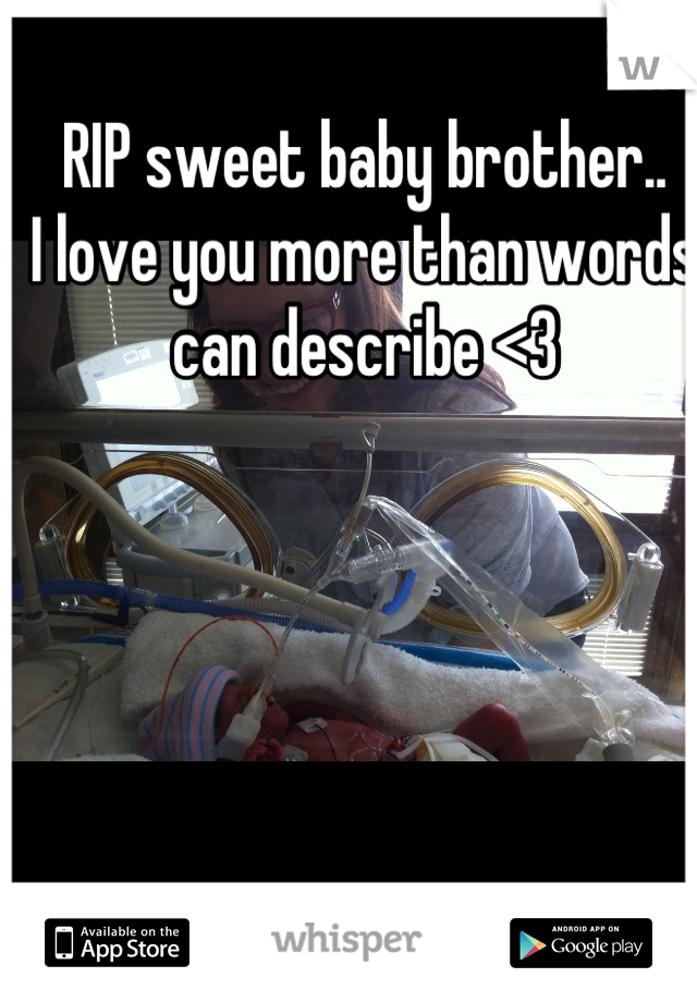 RIP sweet baby brother.. I love you more than words can describe <3