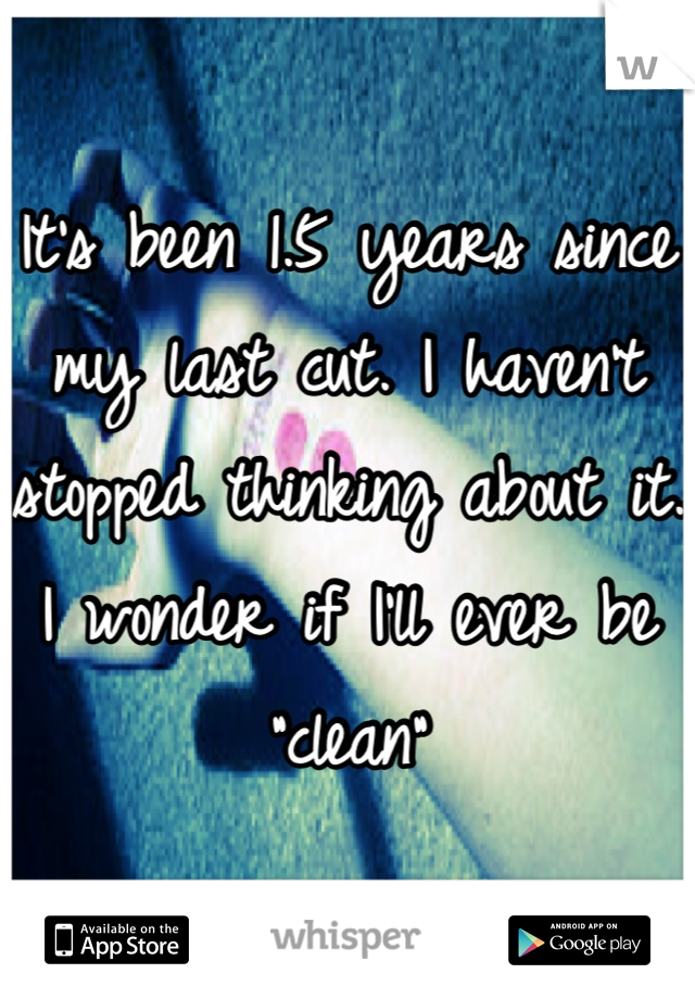 """It's been 1.5 years since my last cut. I haven't stopped thinking about it. I wonder if I'll ever be """"clean"""""""