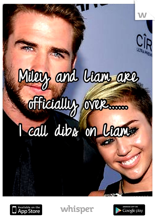Miley and Liam are officially over......  I call dibs on Liam