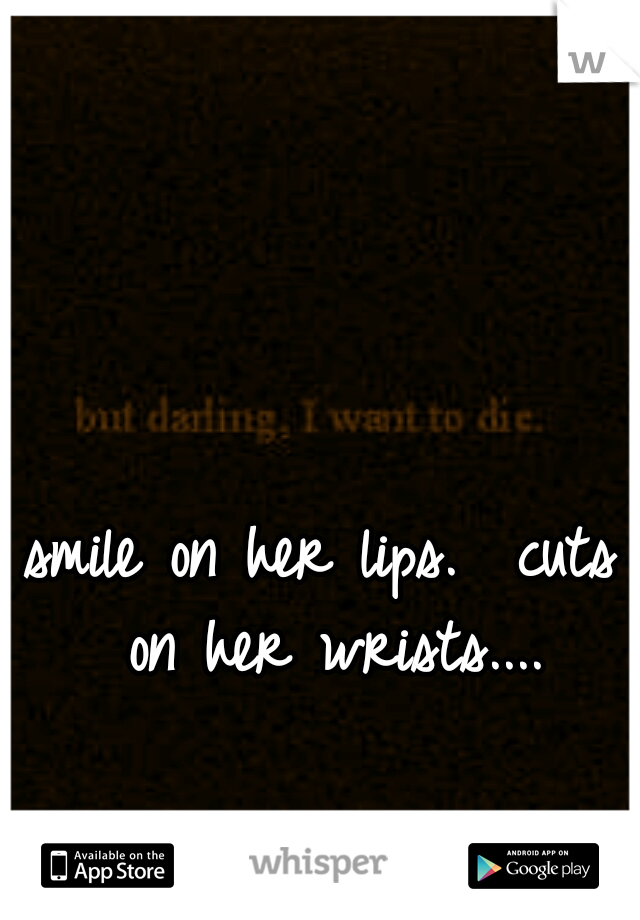smile on her lips.  cuts on her wrists....