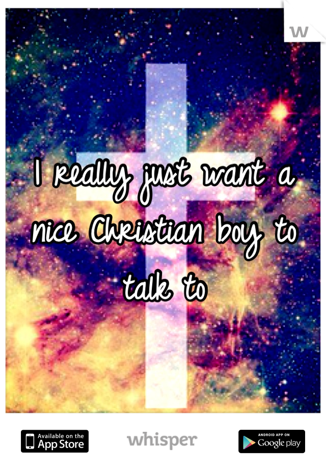 I really just want a nice Christian boy to talk to