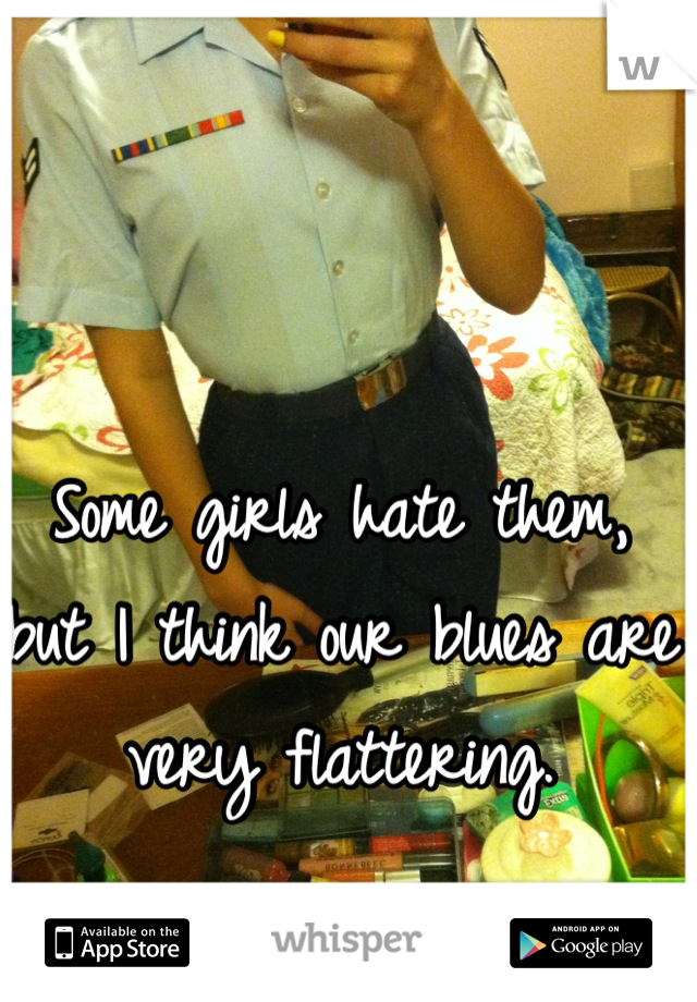 Some girls hate them, but I think our blues are very flattering.