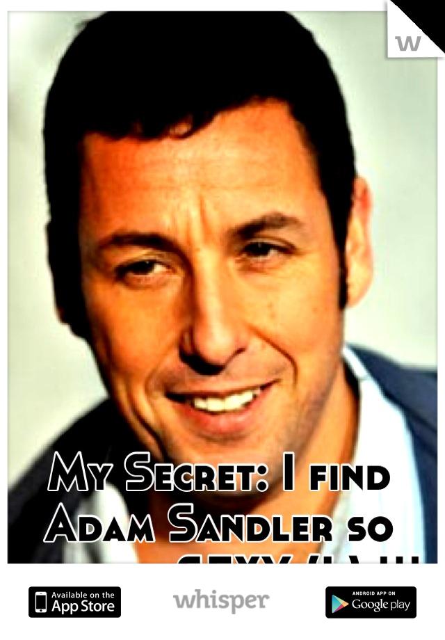 My Secret: I find Adam Sandler so fucking SEXY (L) !!!