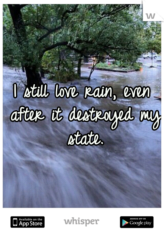 I still love rain, even after it destroyed my state.