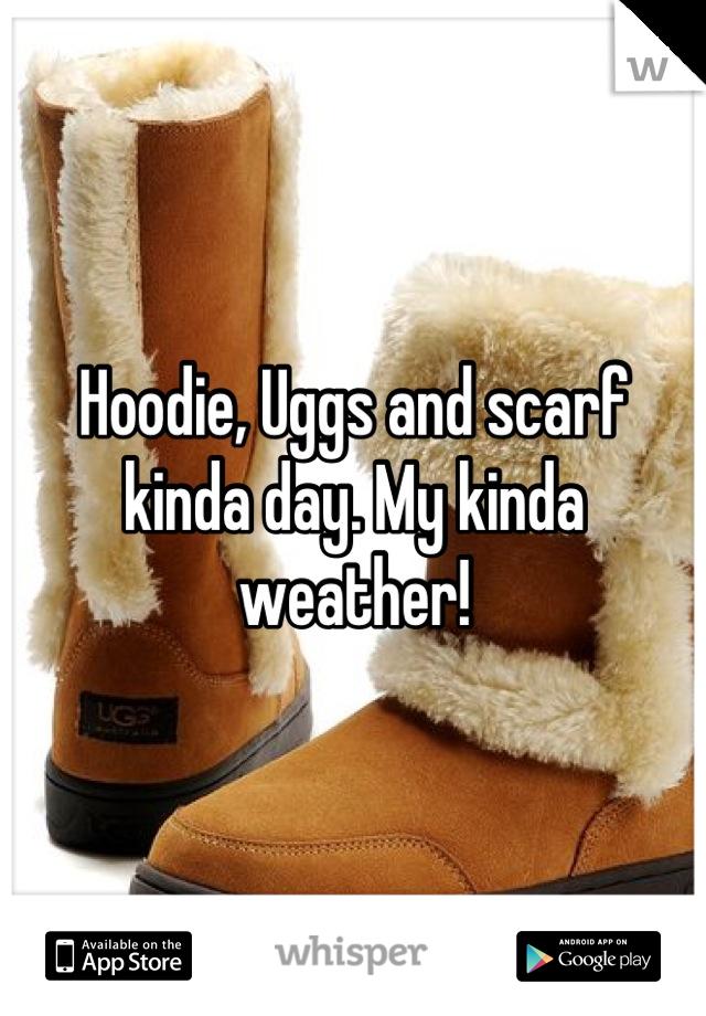 Hoodie, Uggs and scarf kinda day. My kinda weather!
