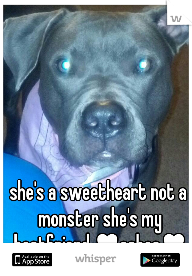 she's a sweetheart not a monster she's my bestfriend ♥ashes♥