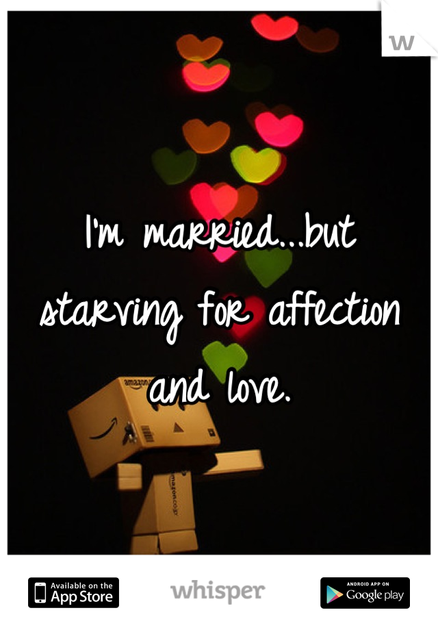 I'm married...but starving for affection and love.