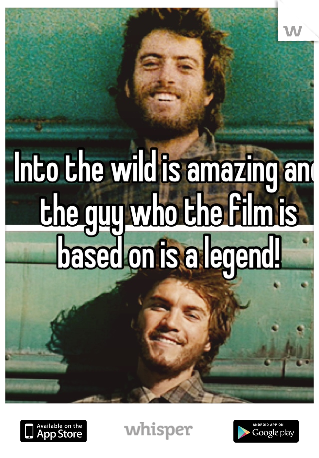 Into the wild is amazing and the guy who the film is based on is a legend!