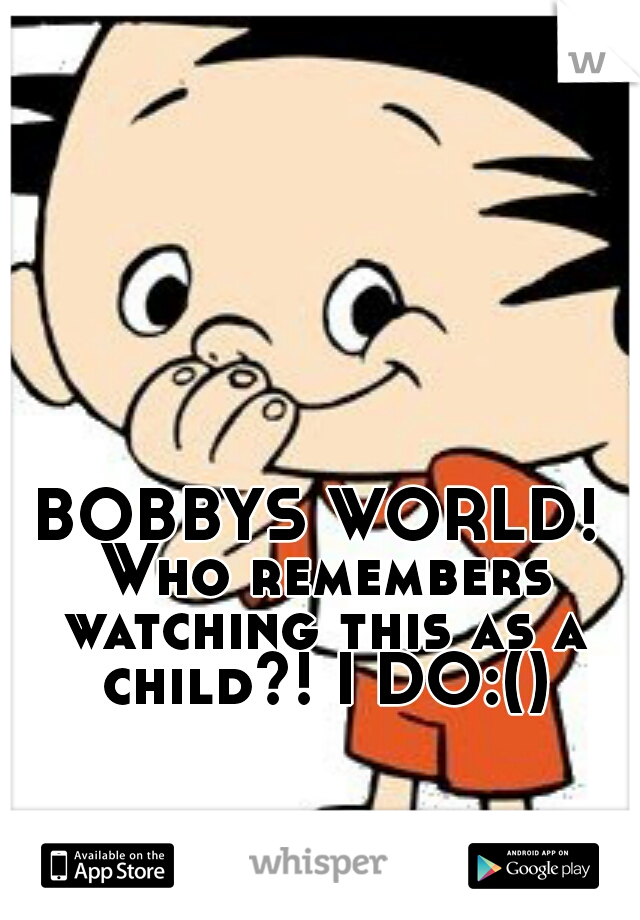 BOBBYS WORLD! Who remembers watching this as a child?! I DO:()