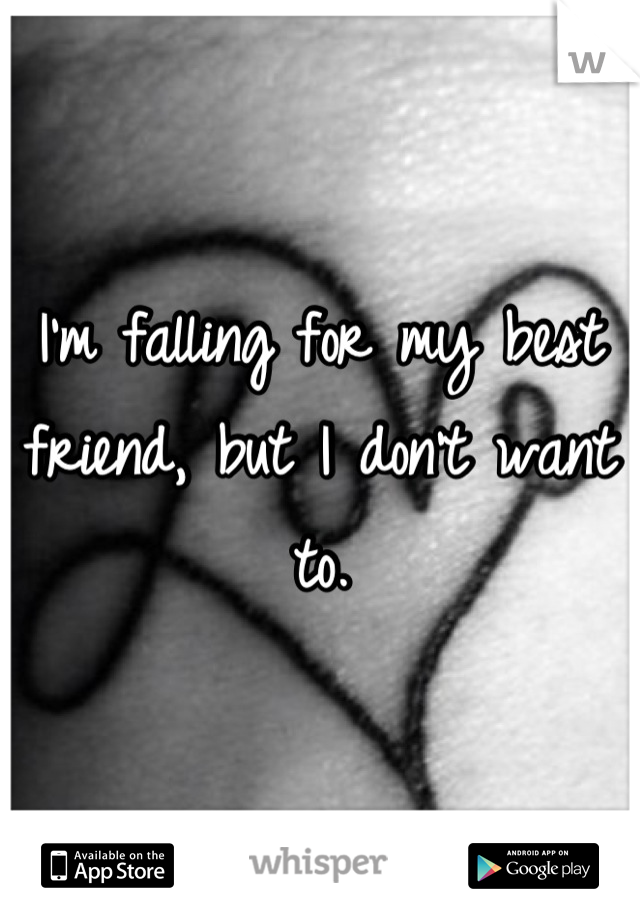I'm falling for my best friend, but I don't want to.
