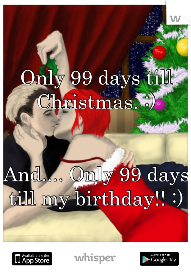 Until Christmas 99 Days Till Christmas.Only 99 Days Till Christmas And Only 99 Days Till My