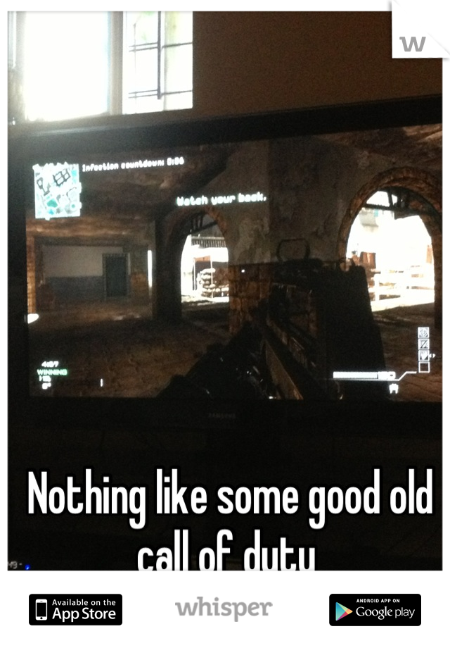 Nothing like some good old call of duty