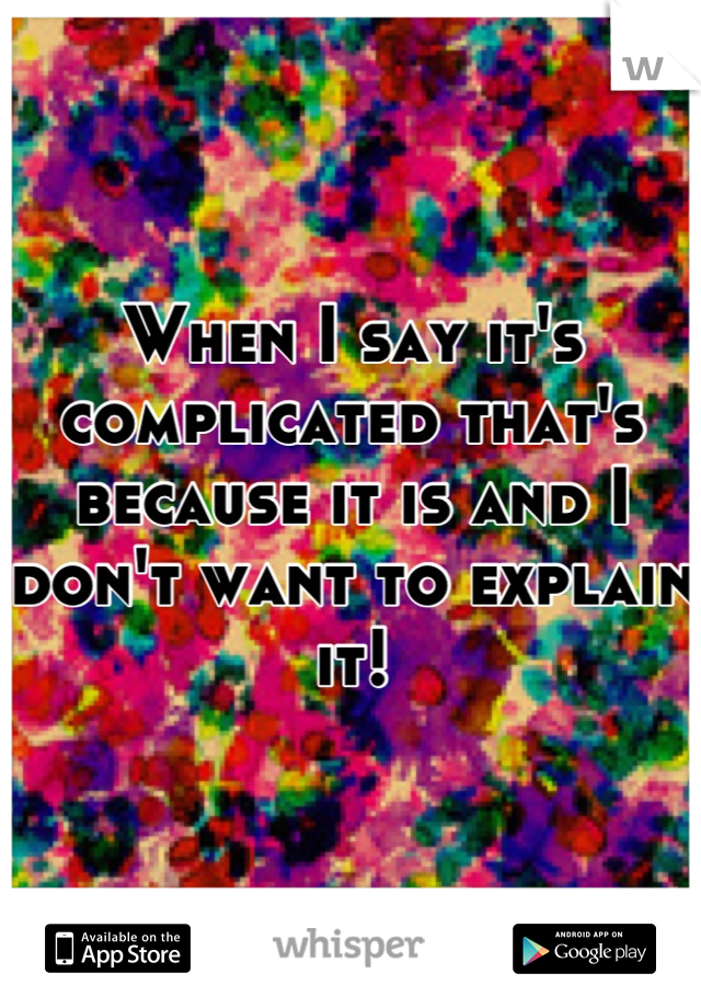 When I say it's complicated that's because it is and I don't want to explain it!