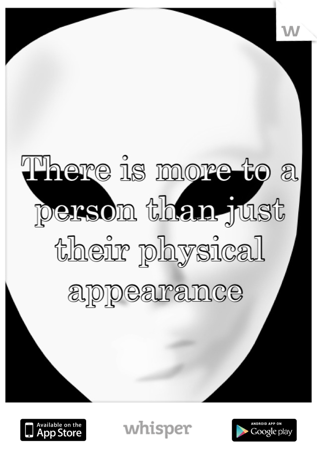 There is more to a person than just their physical appearance