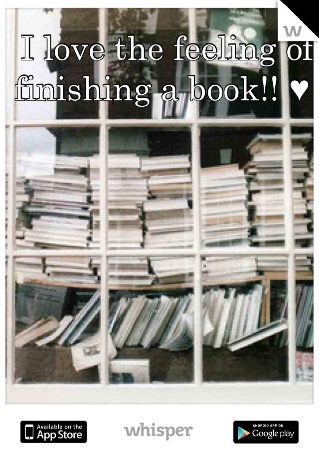 I love the feeling of finishing a book!! ♥